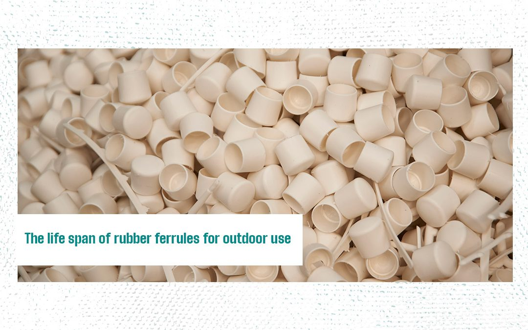The life span of rubber ferrules for outdoor use