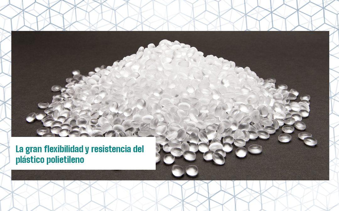 La gran flexibilidad y resistencia del plástico polietileno