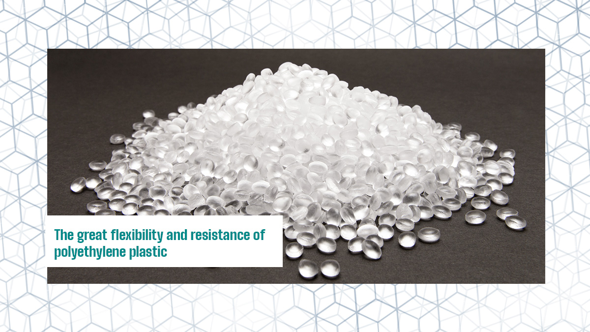 The great flexibility and resistance of polyethylene plastic