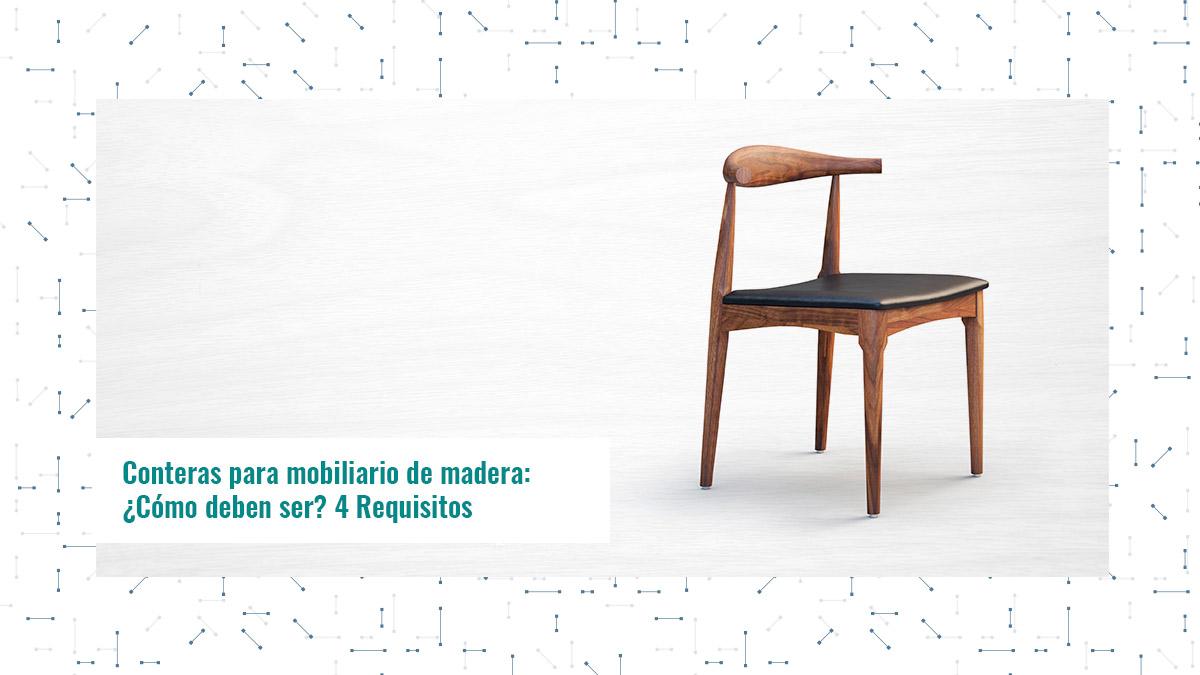 Conteras para mobiliario de madera: ¿Cómo deben ser? 4 Requisitos