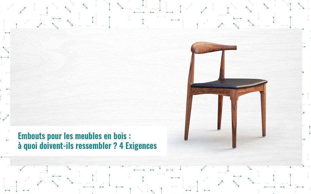 Embouts pour les meubles en bois : à quoi doivent-ils ressembler ? 4 Exigences