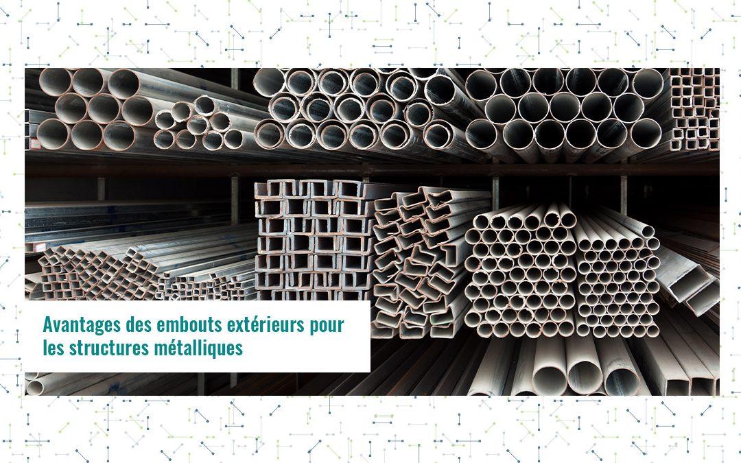 Avantages des embouts extérieurs pour les structures métalliques
