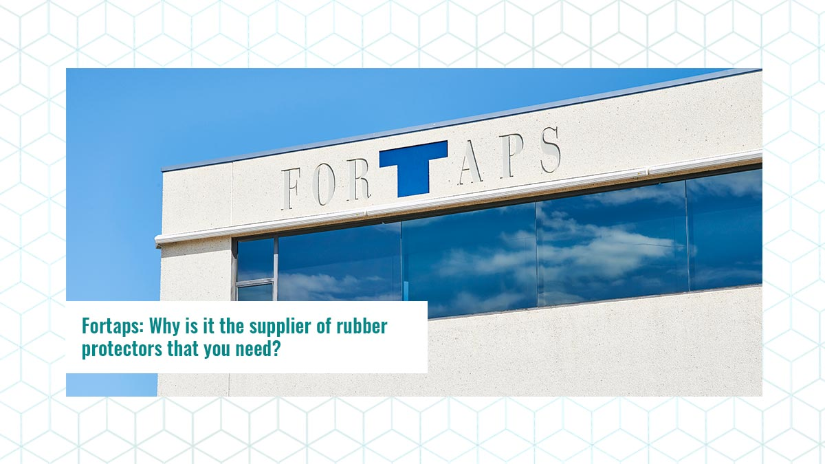 Fortaps: Why is it the supplier of rubber protectors that you need?