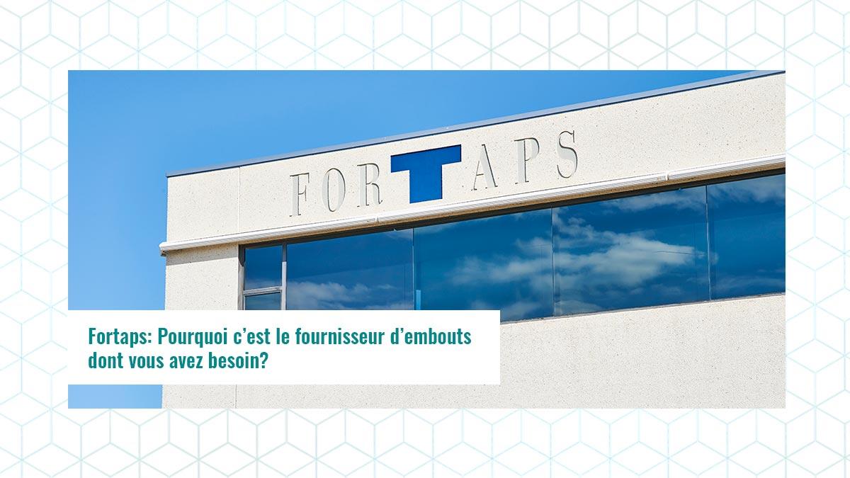 Fortaps : Pourquoi c'est le fournisseur d'embouts dont vous avez besoin ?