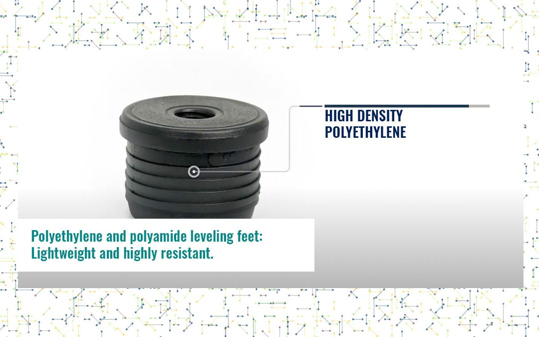 Polyethylene and polyamide leveling feet: Lightweight and highly resistant.