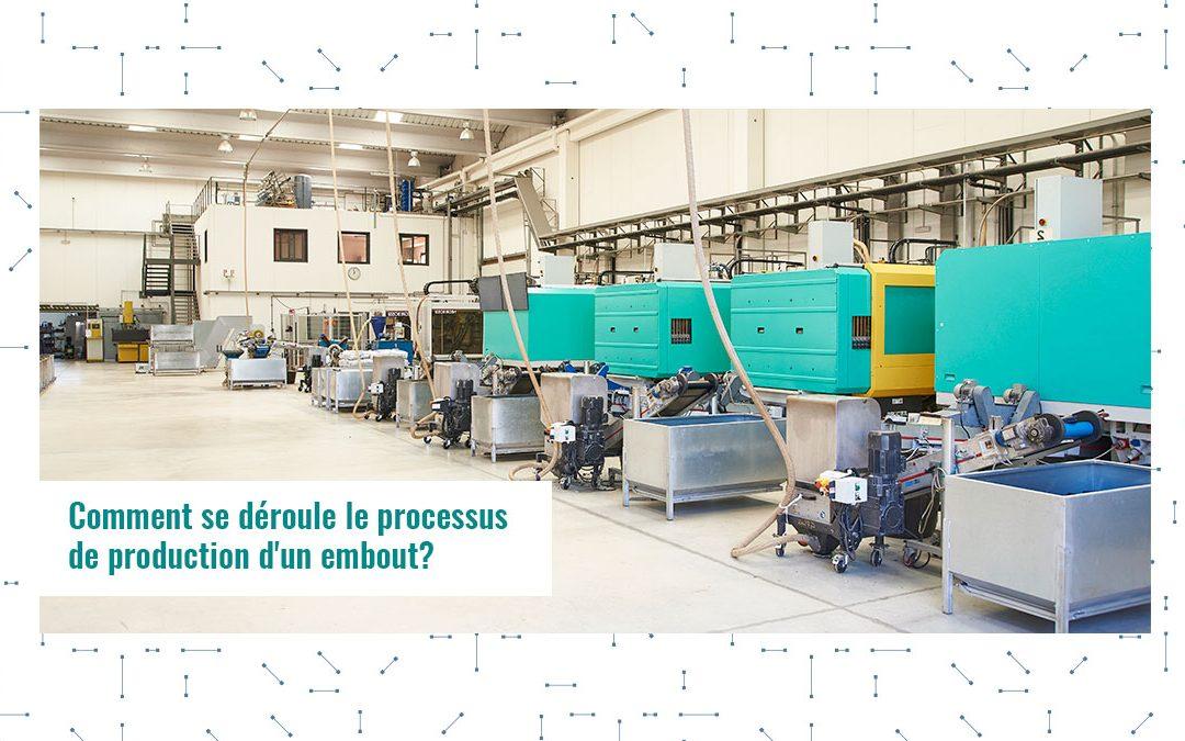 Comment se déroule le processus de production d'un embout ?