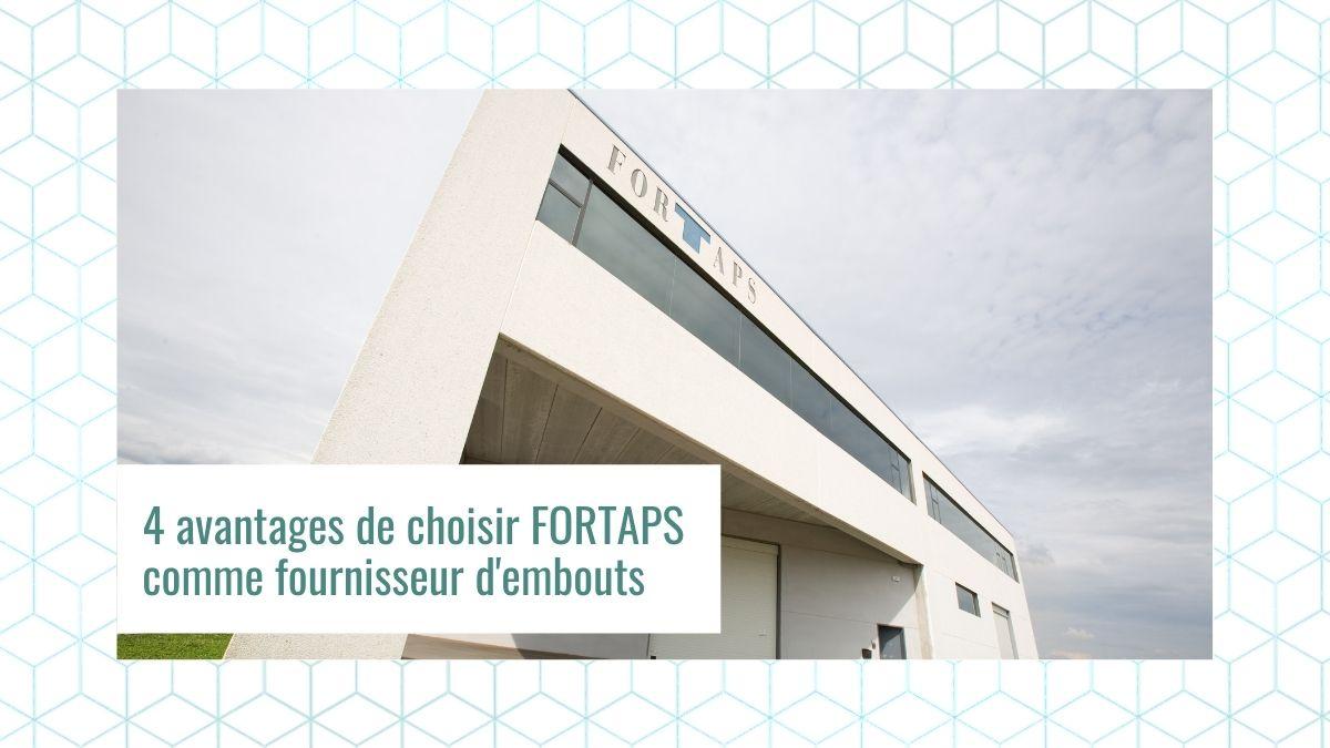 4 avantages de choisir FORTAPS comme fournisseur d'embouts