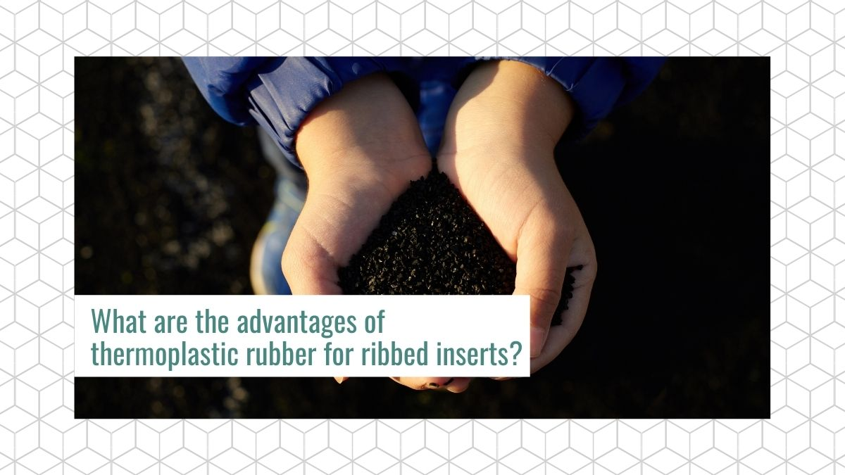 What are the advantages of thermoplastic rubber for ribbed inserts?