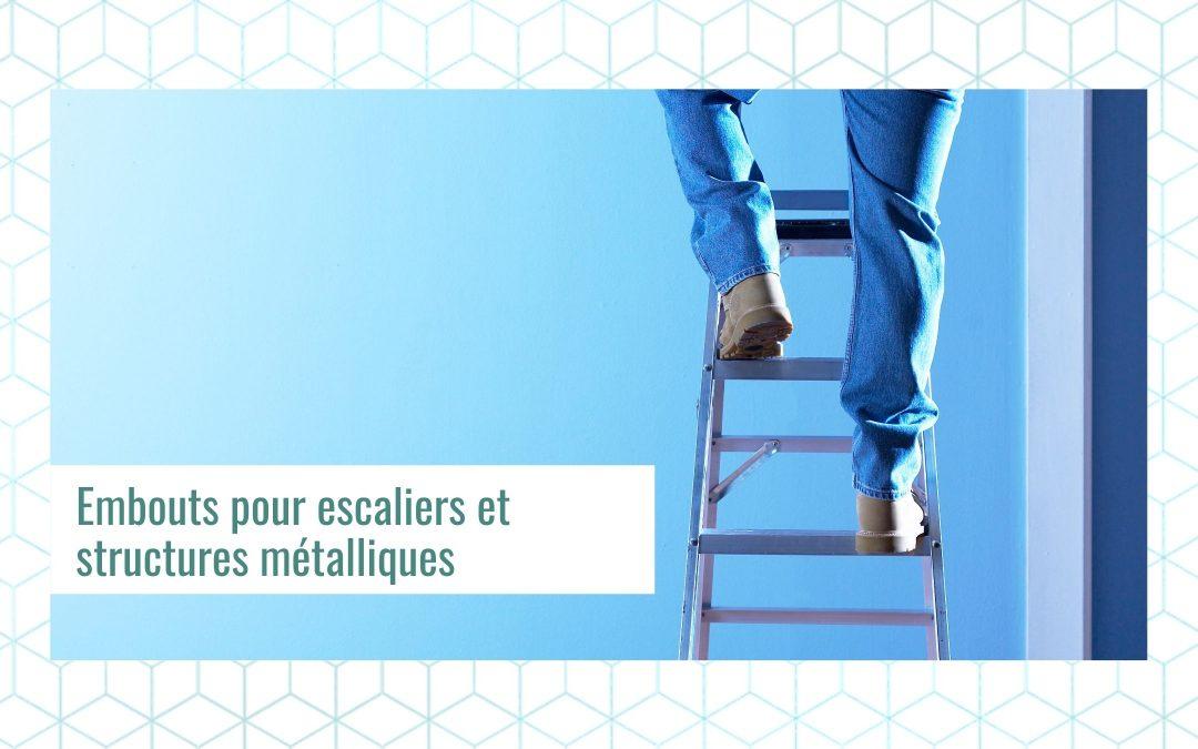 Embouts pour escaliers et structures métalliques