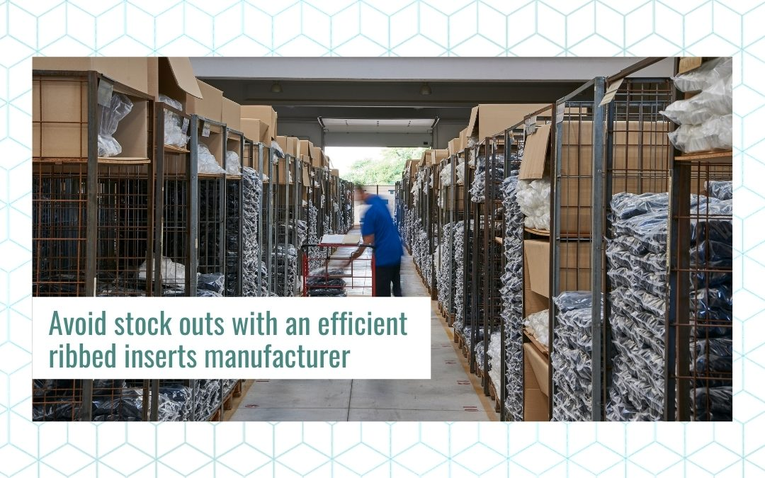 Avoid stock outs with an efficient ribbed inserts manufacturer